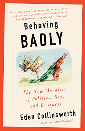 Behaving Badly: The New Morality in Politics, Sex, and Business