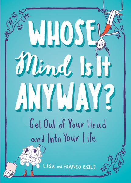 Whose Mind Is It Anyway? Get Out of Your Head and Into Your Life