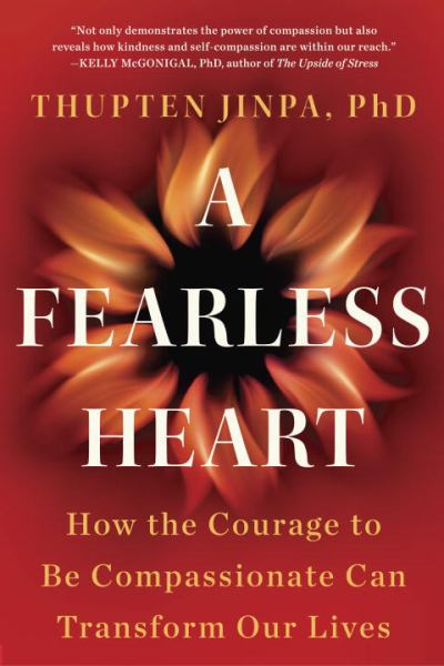 A Fearless Heart: How the Courage to Be Compassionate Can Transform Our Lives