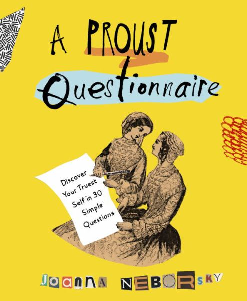 A Proust Questionnaire: Discover Your Truest Self--in 30 Simple Questions