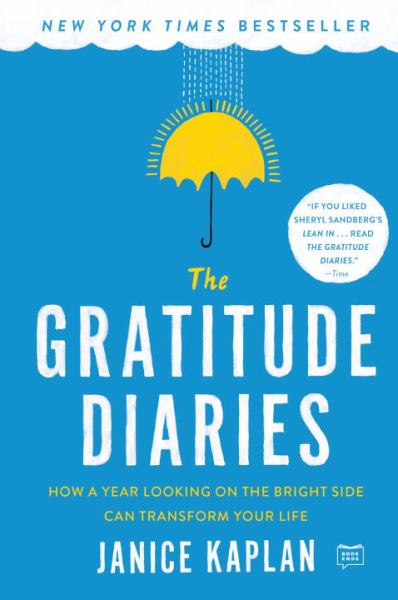 The Gratitude Diaries: How a Year Looking on the Bright Side Can Transform Your Life