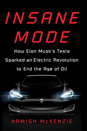 Insane Mode:How Elon Musk's Tesla Sparked an Electric Revolution to End the Age of Oil