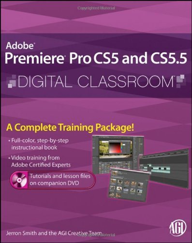 Adobe Premiere Pro CS5 and CS5.5 Digital Classroom, (Book and Video Training)