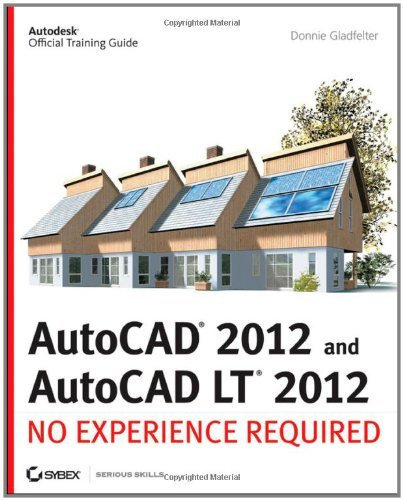 AutoCAD 2012 and AutoCAD LT 2012: No Experience Required (Autodesk Official Training Guide)