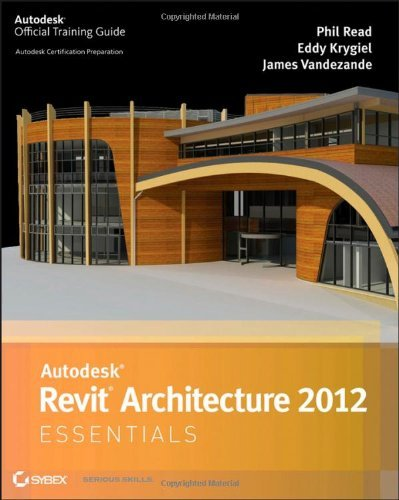 Autodesk Revit Architecture 2012 Essentials (Autodesk Official Training Guide: Essential)