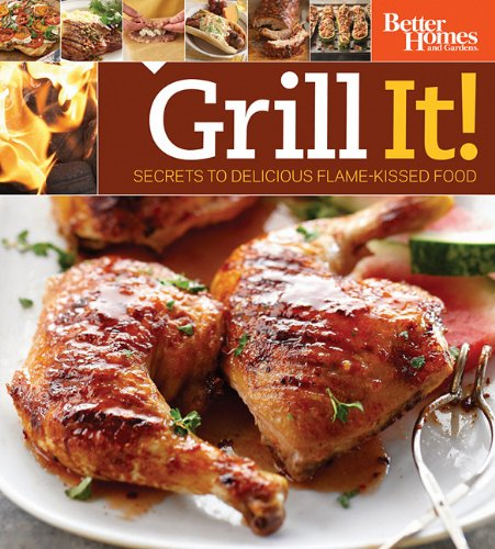Grill It! Secrets to Delicious Flame-Kissed Food (Special Edition)