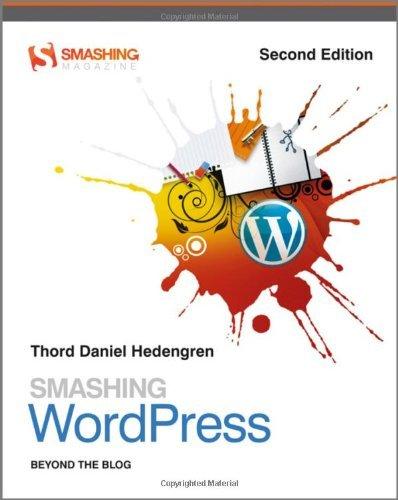 Smashing WordPress: Beyond the Blog (Smashing Magazine Book Series/ 2nd Edition)
