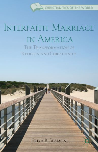 Interfaith Marriage in America: The Transformation of Religion and Christianity