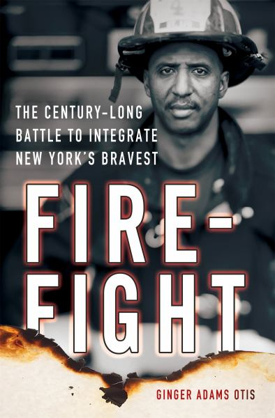 Firefight: The Century-Long Battle to Integrate New Yourk's Bravest