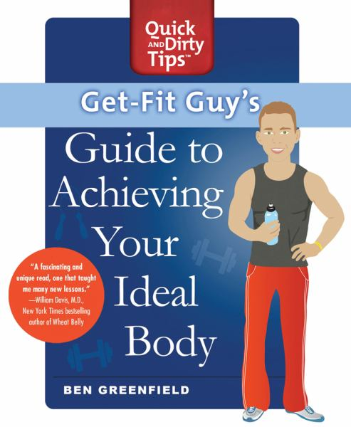 Get-Fit Guy's Guide to Achieving Your Ideal Body (Quick and Dirty Tips)
