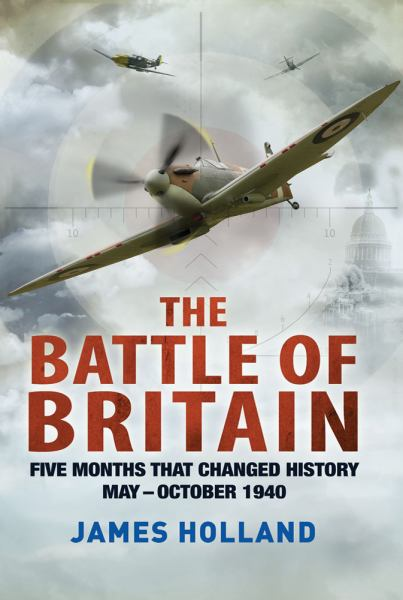 The Battle of Britain: Five Months That Changed History; May -  October 1940