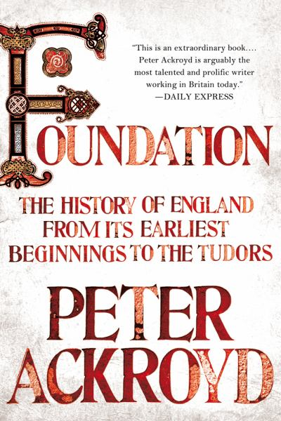 Foundation: The History of England From It's Earliest Beginninings to the Tudors