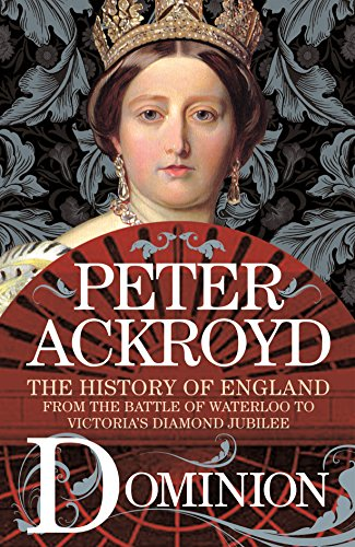 Dominion: The History of England from the Battle of Waterloo to Victoria's Diamond Jubilee (Bk. 5)