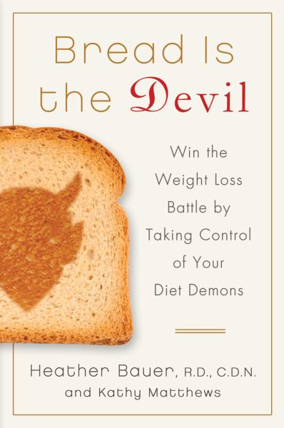 Bread Is the Devil: Win the Weight Loss Battle by Taking Control of Your Diet Demons