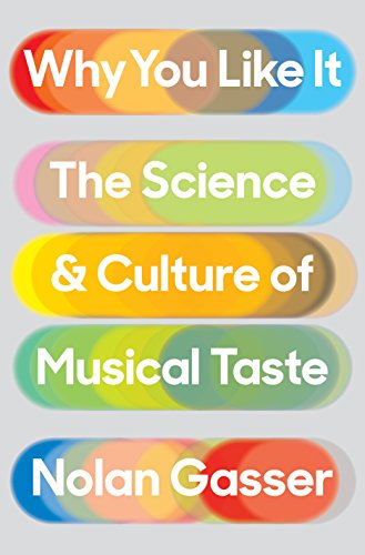 Why You Like It: The Science and Culture of Musical Taste