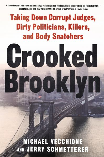Crooked Brooklyn - Taking Down Corrupt Judges, Dirty Politicians, Killers and Body Snatchers