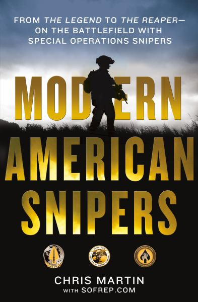 Modern American Snipers: From 'The Legend' to 'The Reaper'--on the Battlefields with Special Operations Snipers