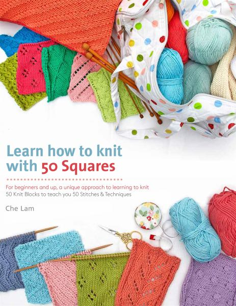 Learn How to Knit with 50 Squares - For Beginners and Up, a Unique Approach to Learning to Knit
