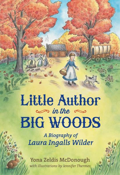 Little Author in the Big Woods:  A Biography of Laura Ingalls Wilder