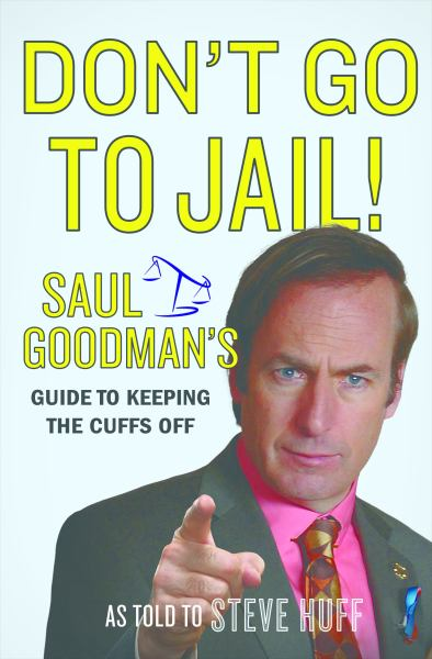 Don't Go to Jail! - Saul Goodman's Guide to Keeping the Cuffs Off