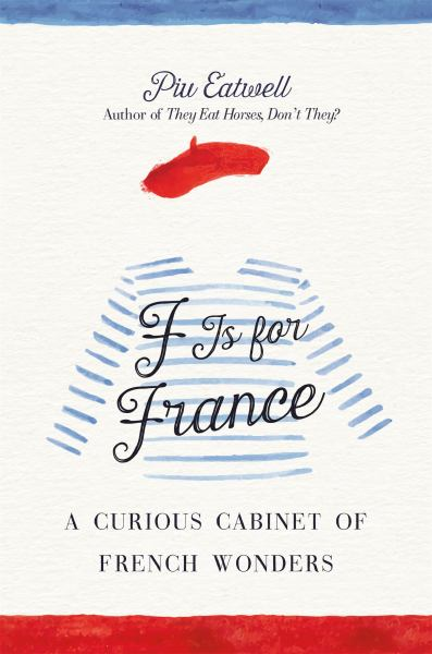 F Is for France: A Curious Cabinet of French Wonders