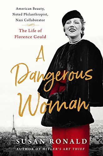 A Dangerous Woman: American Beauty, Noted Philanthropist, Nazi Collaborator, The Life of Florence Gould