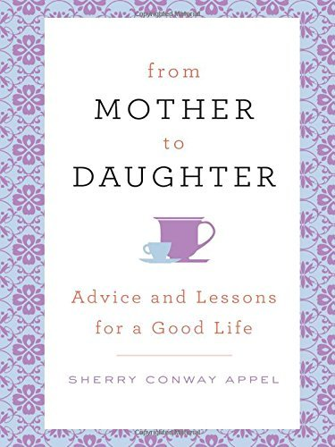 From Mother to Daughter: Advice and Lessons for a Good Life