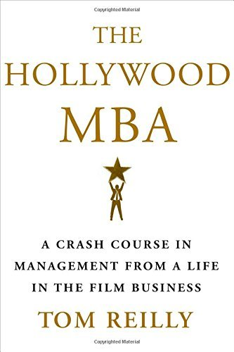The Hollywood MBA: A Crash Course in Management From a Life in the Film Business