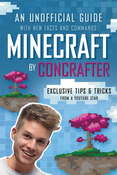 Minecraft by ConCrafter - An Unofficial Guide with New Facts and Commands