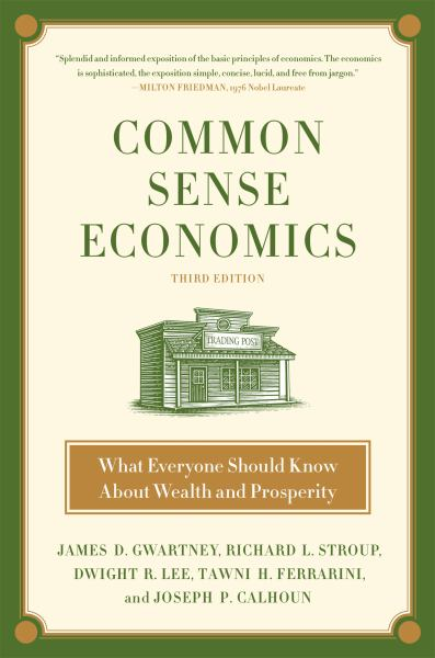 Common Sense Economics: What Everyone Should Know About Wealth and Prosperity (3rd Edition)