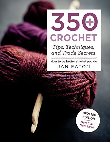 350+ Crochet Tips, Techniques, and Trade Secrets (Updated Edition)