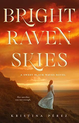 Bright Raven Skies (The Sweet Black Waves Trilogy, Bk. 3)