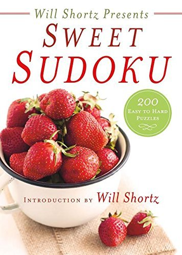 Will Shortz Presents Sweet Sudoku: 200 Easy to Hard Puzzles