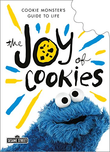 The Joy of Cookies: Cookie Monster's Guide to Life Sesame Street)