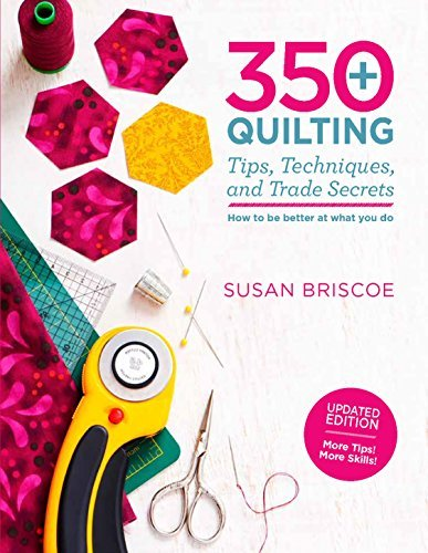 350+ Quilting Tips, Techniques, and Trade Secrets (Updated Edition)