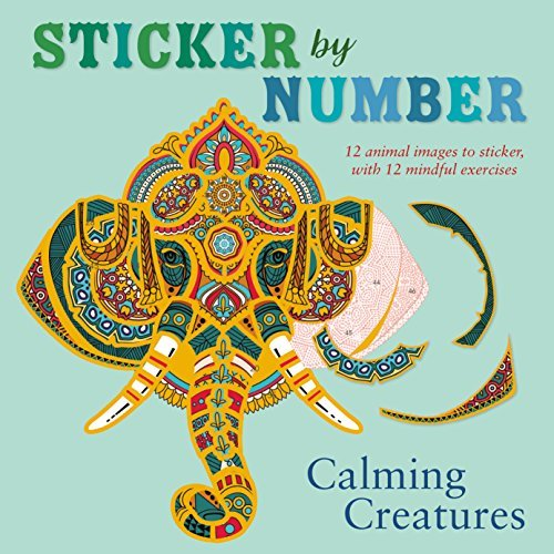 Calming Creatures: 12 Animal Images to Sticker, With 12 mindful exercises (Sticker by Number)