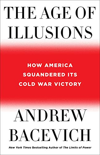 The Age of Illusions: How America Squandered Its Cold War Victory