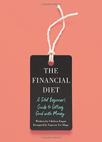 The Financial Diet: A Total Beginner's Guide to Getting Good with Money