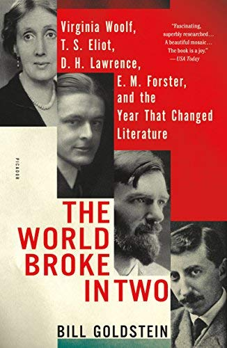 The World Broke in Two: Virginia Woolf, T. S. Eliot, D. H. Lawrence, E. M. Forster, and the Year That Changed Literature