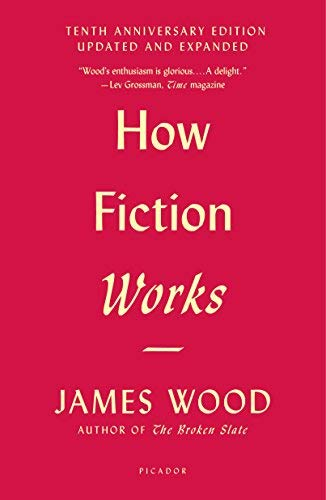 How Fiction Works (Tenth Anniversary Edition, Updated and Expanded)