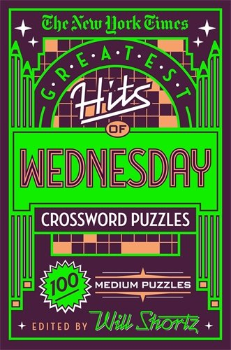 The New York Times Greatest Hits of Wednesday Crossword Puzzles: 100 Medium Puzzles