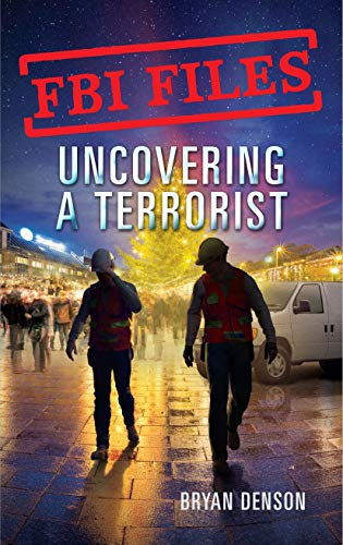 Uncovering a Terrorist: Agent Ryan Dwyer and the Case of the Portland Bomb Plot (FBI Files, Bk. 3)