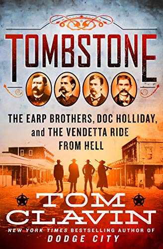Tombstone: The Earp Brothers, Doc Holliday, and the Vendetta Ride from Hell