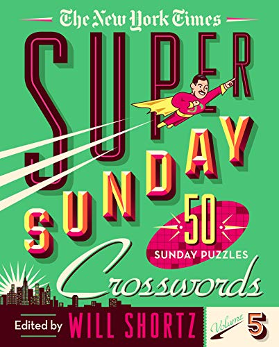 The New York Times Super Sunday Crosswords: 50 Sunday Puzzles (Vol. 5)