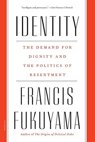 Identity: The Demand for Dignity and the Politics of Resentment