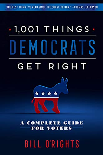 1,001 Things Democrats Get Right: A Complete Guide for Voters
