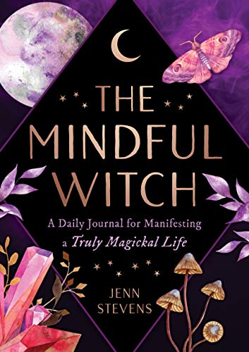 The Mindful Witch: A Daily Journal for Manifesting a Truly Magickal Life
