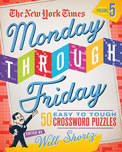 The New York Times Monday Through Friday Easy to Tough Crossword Puzzles (Volume 5)