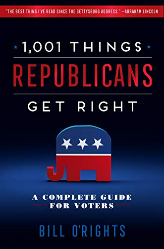 1,001 Things Republicans Get Right: A Complete Guide for Voters