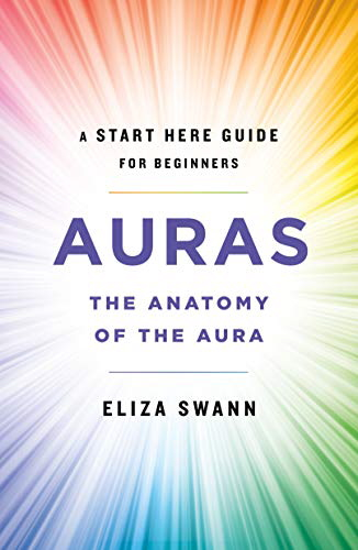 Auras: The Anatomy of the Aura (A Start Here Guide for Beginners)